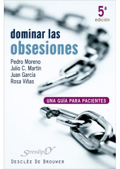 Dominar las obsesiones. Una guía para pacientes con TOC (trastorno obsesivo-compulsivo)